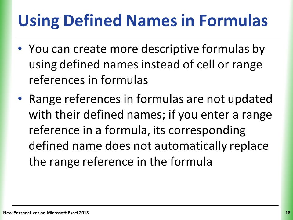 XP Using Defined Names in Formulas You can create more descriptive formulas by using defined names instead of cell or range references in formulas Ran