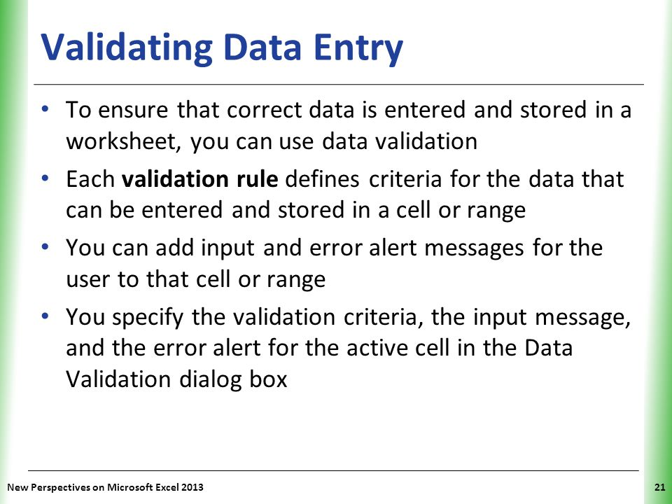 XP Validating Data Entry To ensure that correct data is entered and stored in a worksheet, you can use data validation Each validation rule defines cr