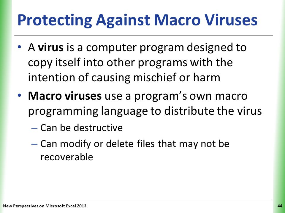XP Protecting Against Macro Viruses A virus is a computer program designed to copy itself into other programs with the intention of causing mischief o