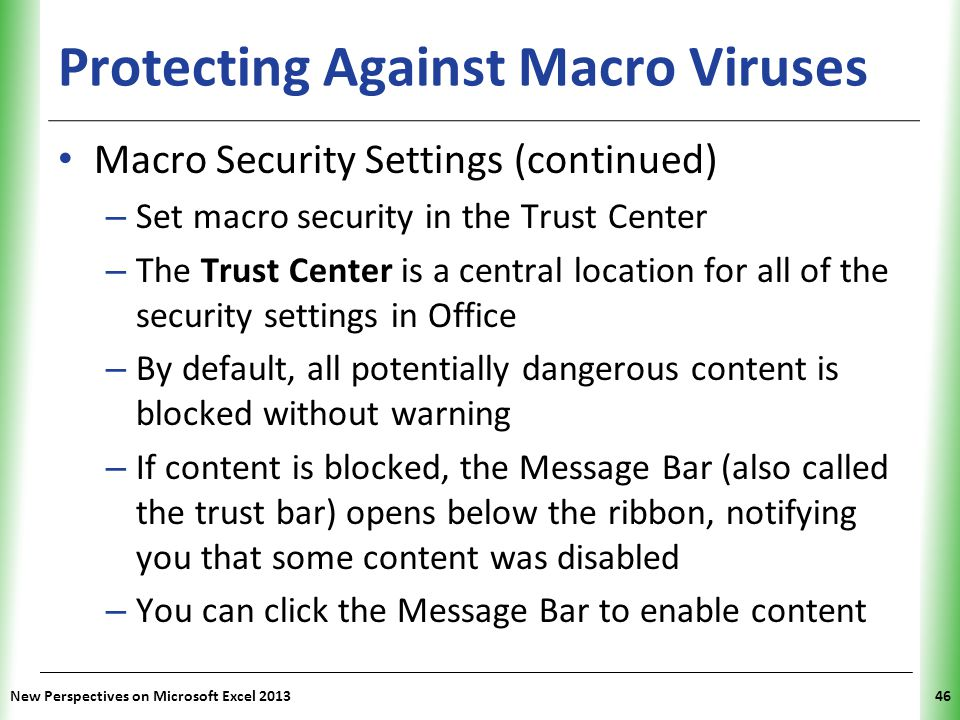 XP Protecting Against Macro Viruses Macro Security Settings (continued) – Set macro security in the Trust Center – The Trust Center is a central locat