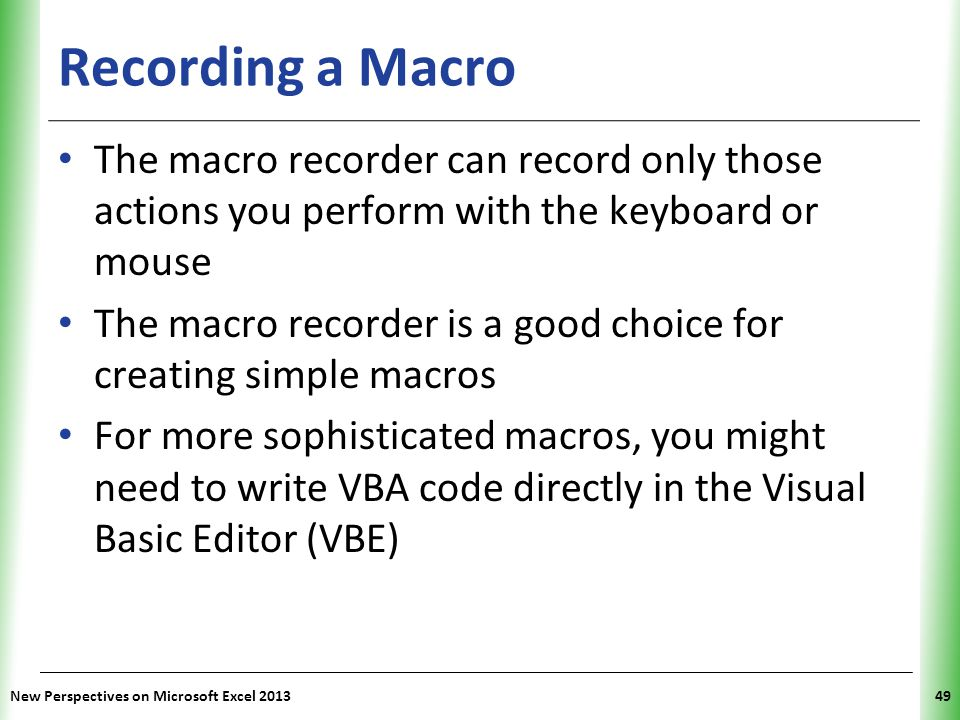 XP Recording a Macro The macro recorder can record only those actions you perform with the keyboard or mouse The macro recorder is a good choice for c