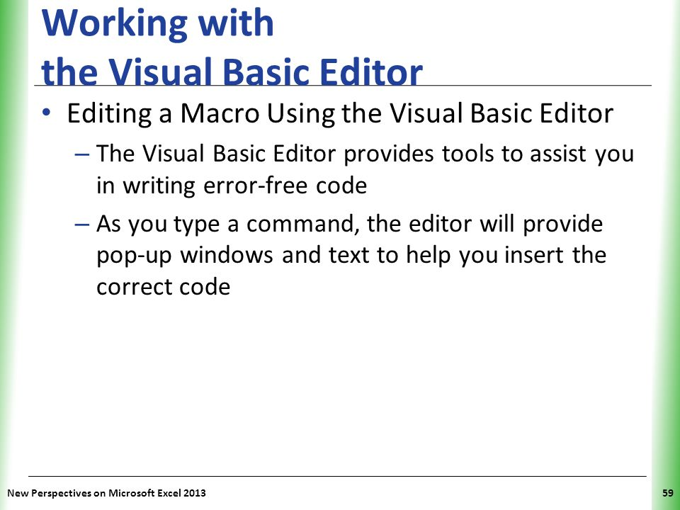 XP Working with the Visual Basic Editor Editing a Macro Using the Visual Basic Editor – The Visual Basic Editor provides tools to assist you in writin
