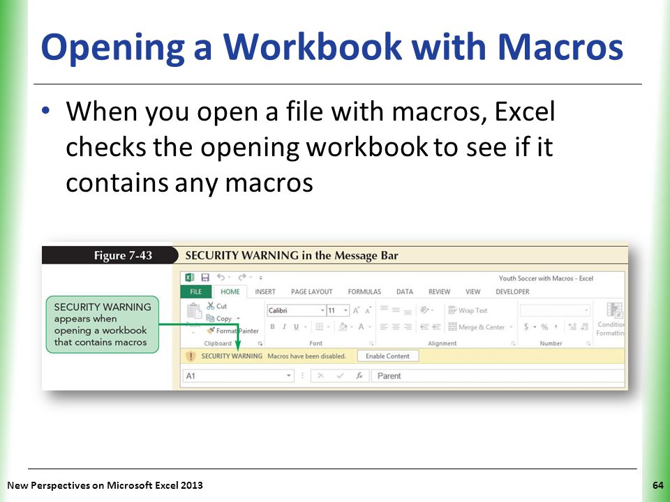 XP Opening a Workbook with Macros When you open a file with macros, Excel checks the opening workbook to see if it contains any macros New Perspective