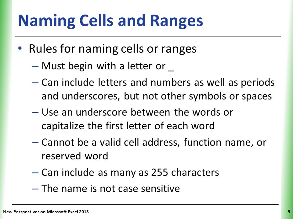 XP Naming Cells and Ranges Using the Name Box to Create Defined Names – The Name box is a quick way to create a defined name for a selected cell or range New Perspectives on Microsoft Excel 201310