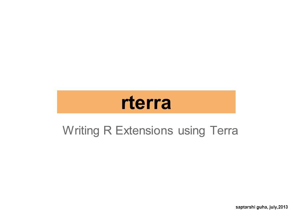 rterra Writing R Extensions using Terra saptarshi guha, july,2013