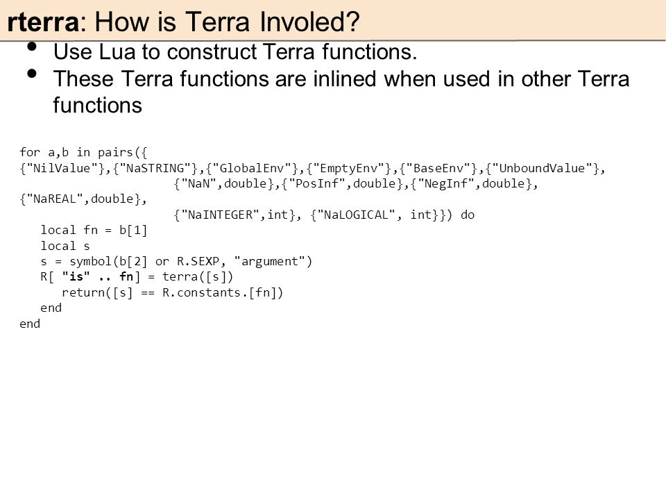 rterra: How is Terra Involed? Use Lua to construct Terra functions. These Terra functions are inlined when used in other Terra functions for a,b in pa