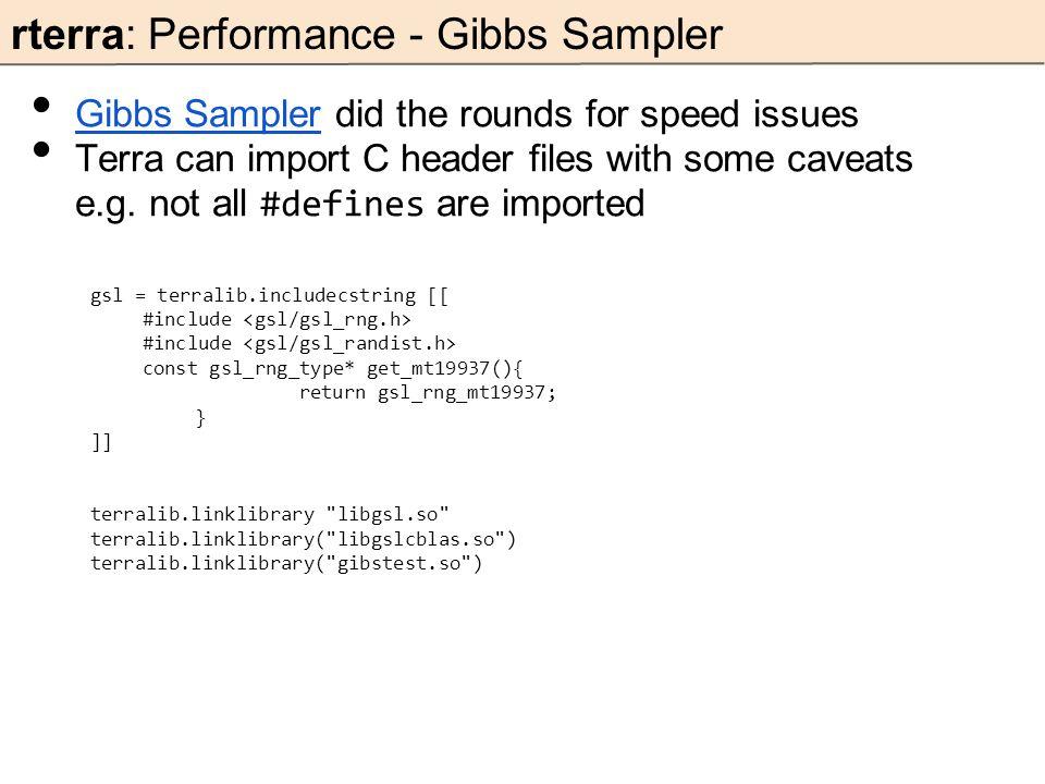 rterra: Performance - Gibbs Sampler Gibbs Sampler did the rounds for speed issues Gibbs Sampler Terra can import C header files with some caveats e.g.