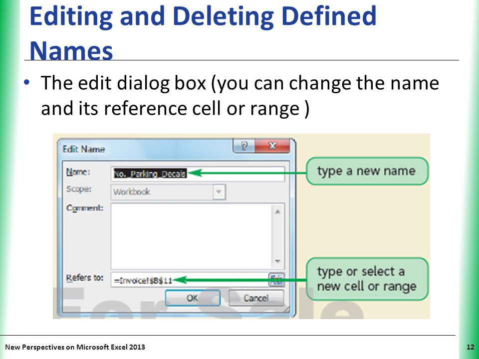 XP New Perspectives on Microsoft Excel 201312 Editing and Deleting Defined Names The edit dialog box (you can change the name and its reference cell o