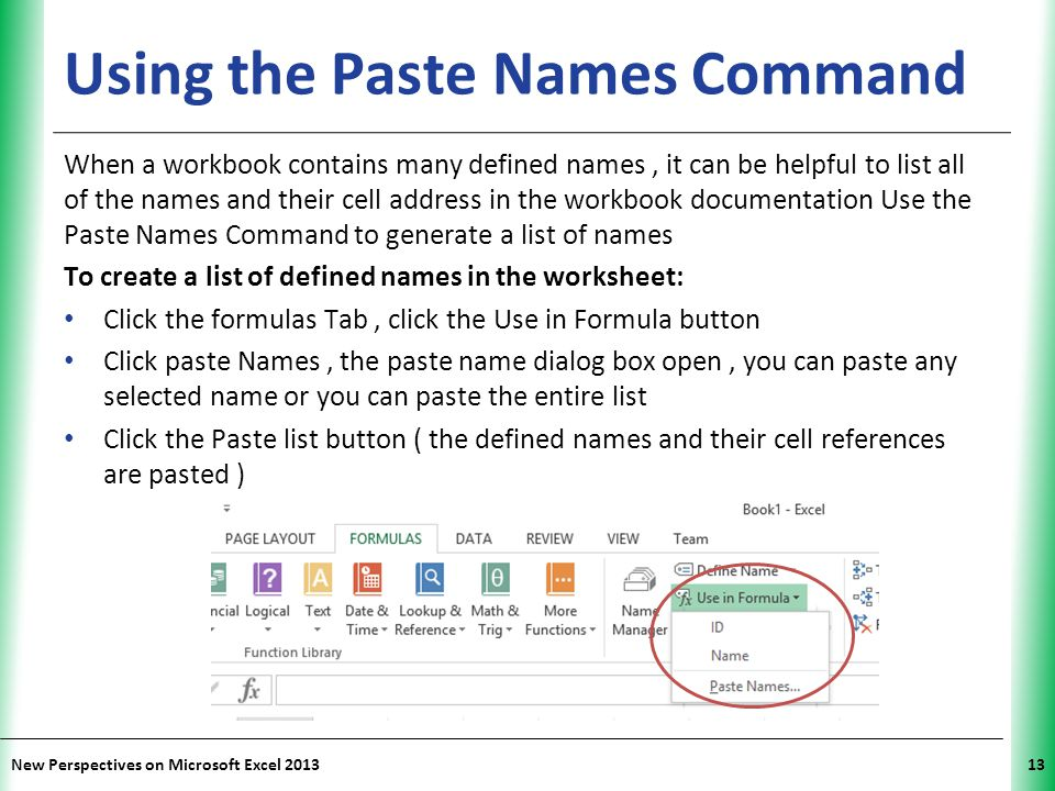 XP New Perspectives on Microsoft Excel 201313 Using the Paste Names Command When a workbook contains many defined names, it can be helpful to list all