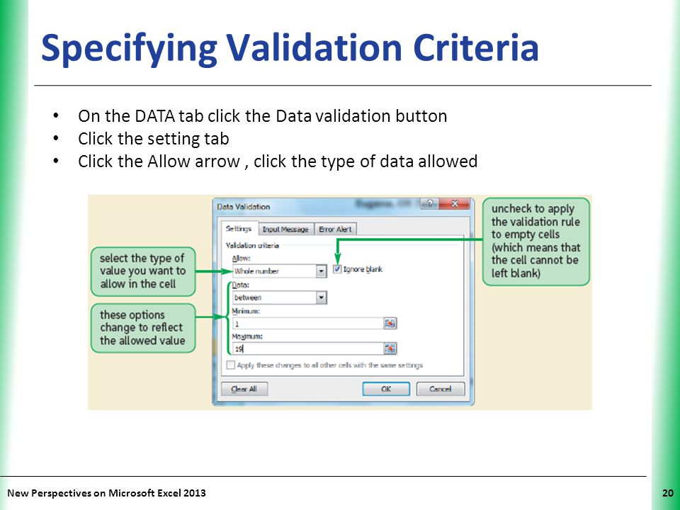 XP New Perspectives on Microsoft Excel 201320 Specifying Validation Criteria On the DATA tab click the Data validation button Click the setting tab Cl