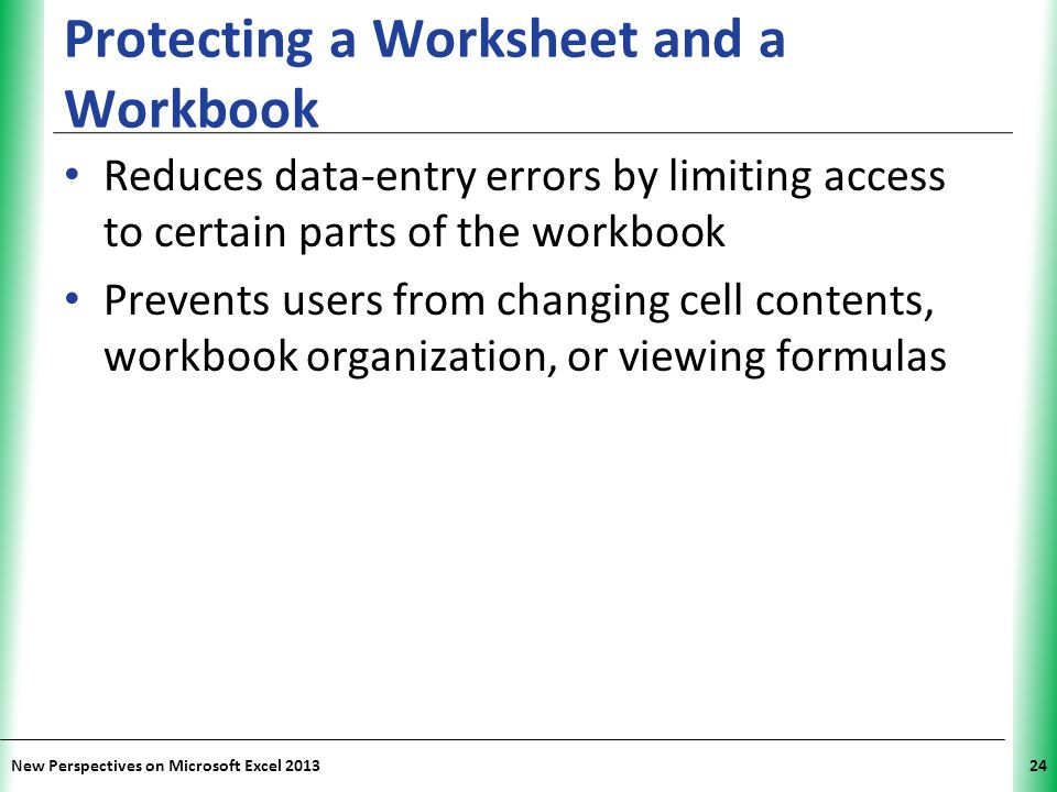 XP New Perspectives on Microsoft Excel 201324 Protecting a Worksheet and a Workbook Reduces data-entry errors by limiting access to certain parts of t