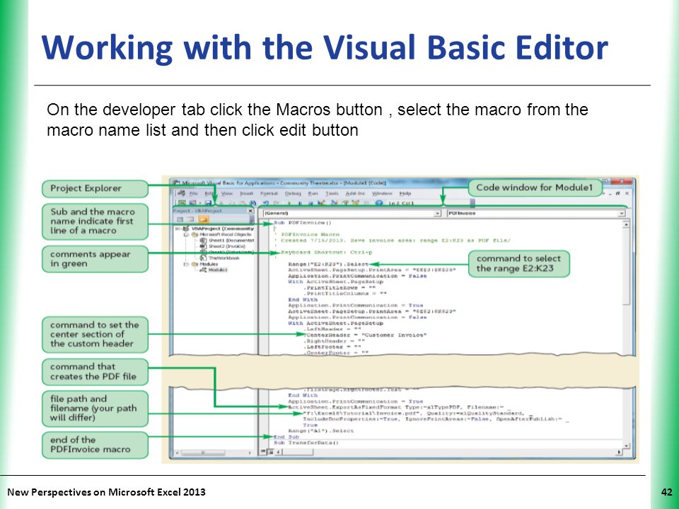 XP New Perspectives on Microsoft Excel 201342 Working with the Visual Basic Editor On the developer tab click the Macros button, select the macro from