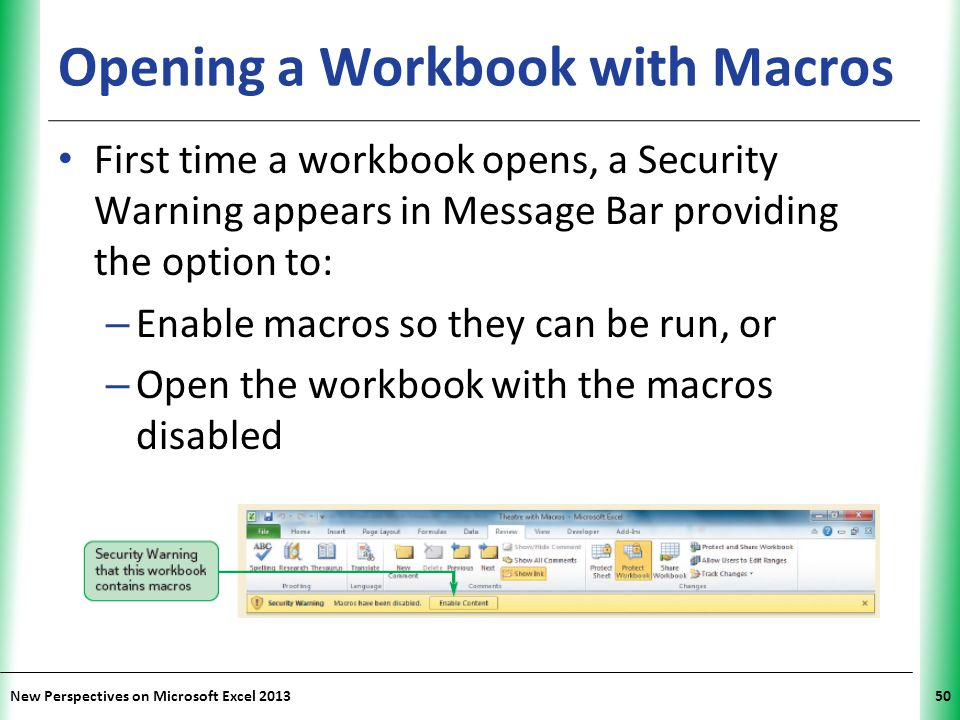 XP New Perspectives on Microsoft Excel 201350 Opening a Workbook with Macros First time a workbook opens, a Security Warning appears in Message Bar pr