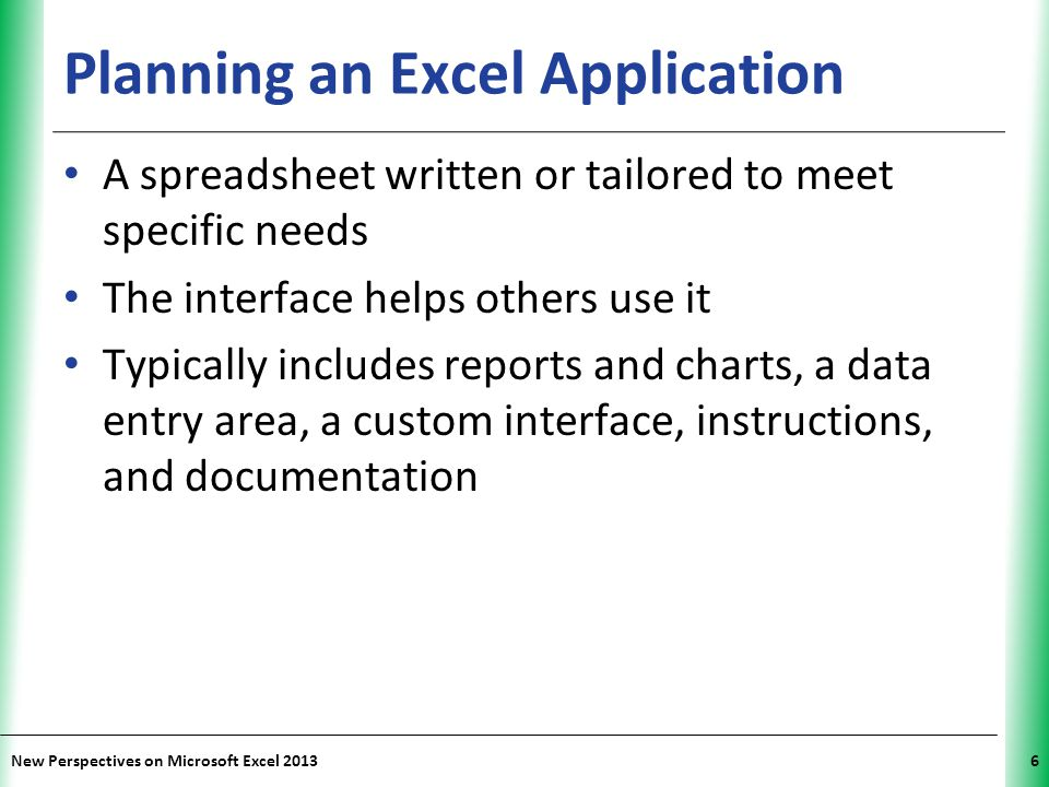 XP New Perspectives on Microsoft Excel 20136 Planning an Excel Application A spreadsheet written or tailored to meet specific needs The interface help