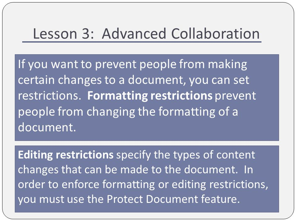 Lesson 3: Advanced Collaboration If you want to prevent people from making certain changes to a document, you can set restrictions.