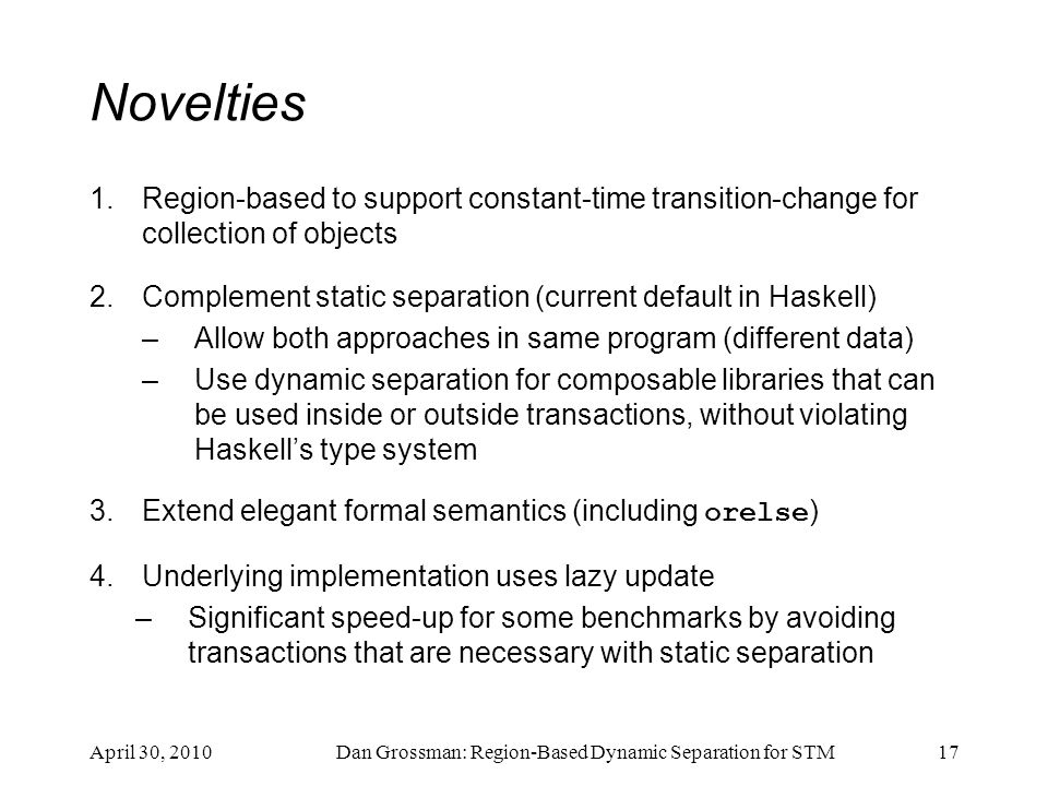 Novelties 1.Region-based to support constant-time transition-change for collection of objects 2.Complement static separation (current default in Haske