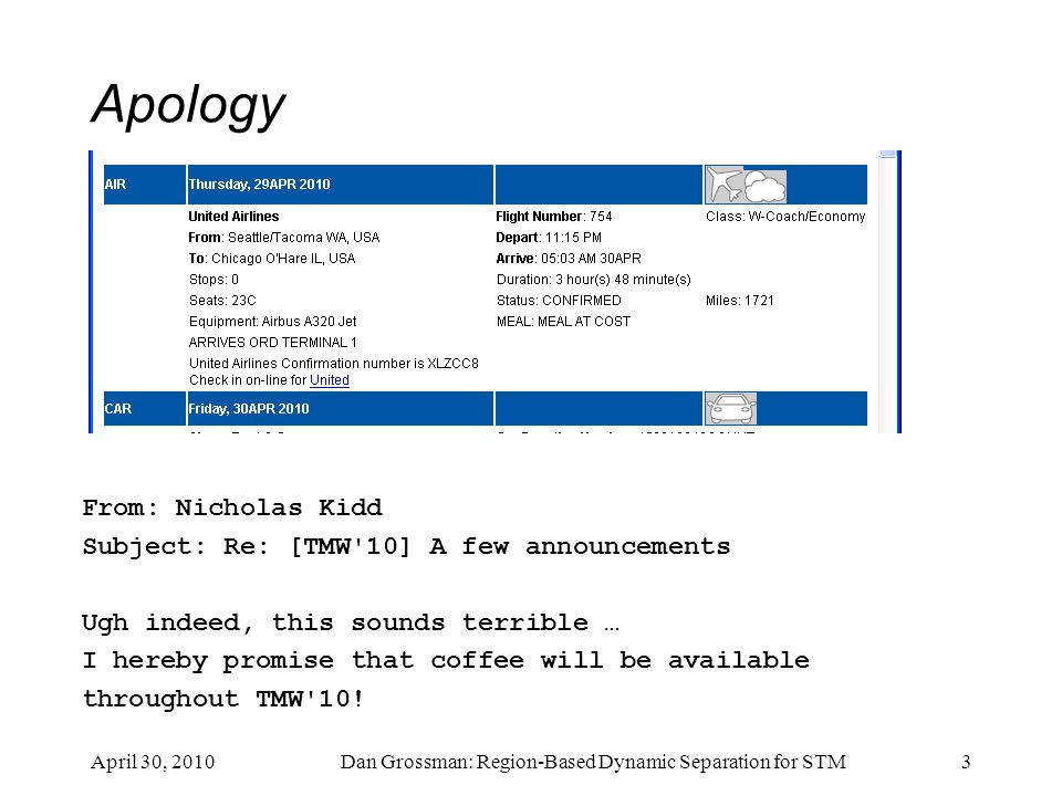 Apology April 30, 2010Dan Grossman: Region-Based Dynamic Separation for STM3 From: Nicholas Kidd Subject: Re: [TMW'10] A few announcements Ugh indeed,