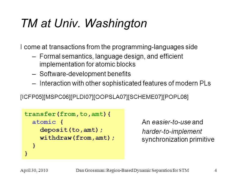 TM at Univ. Washington I come at transactions from the programming-languages side –Formal semantics, language design, and efficient implementation for