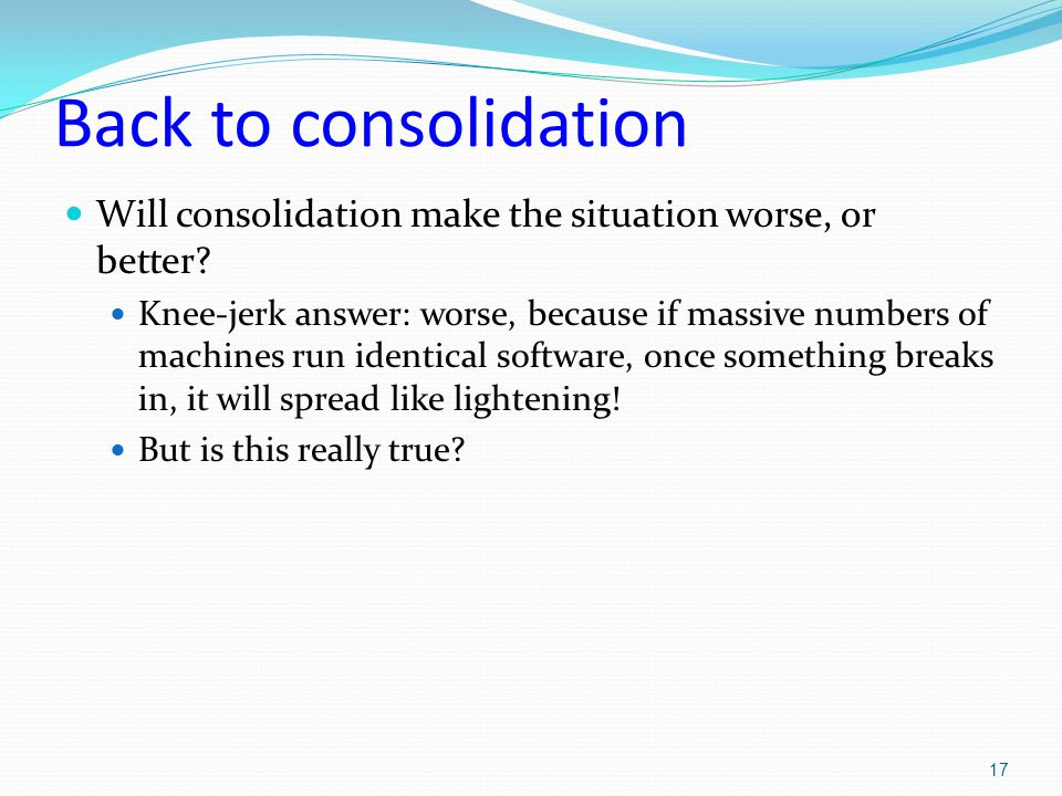 Back to consolidation Will consolidation make the situation worse, or better.