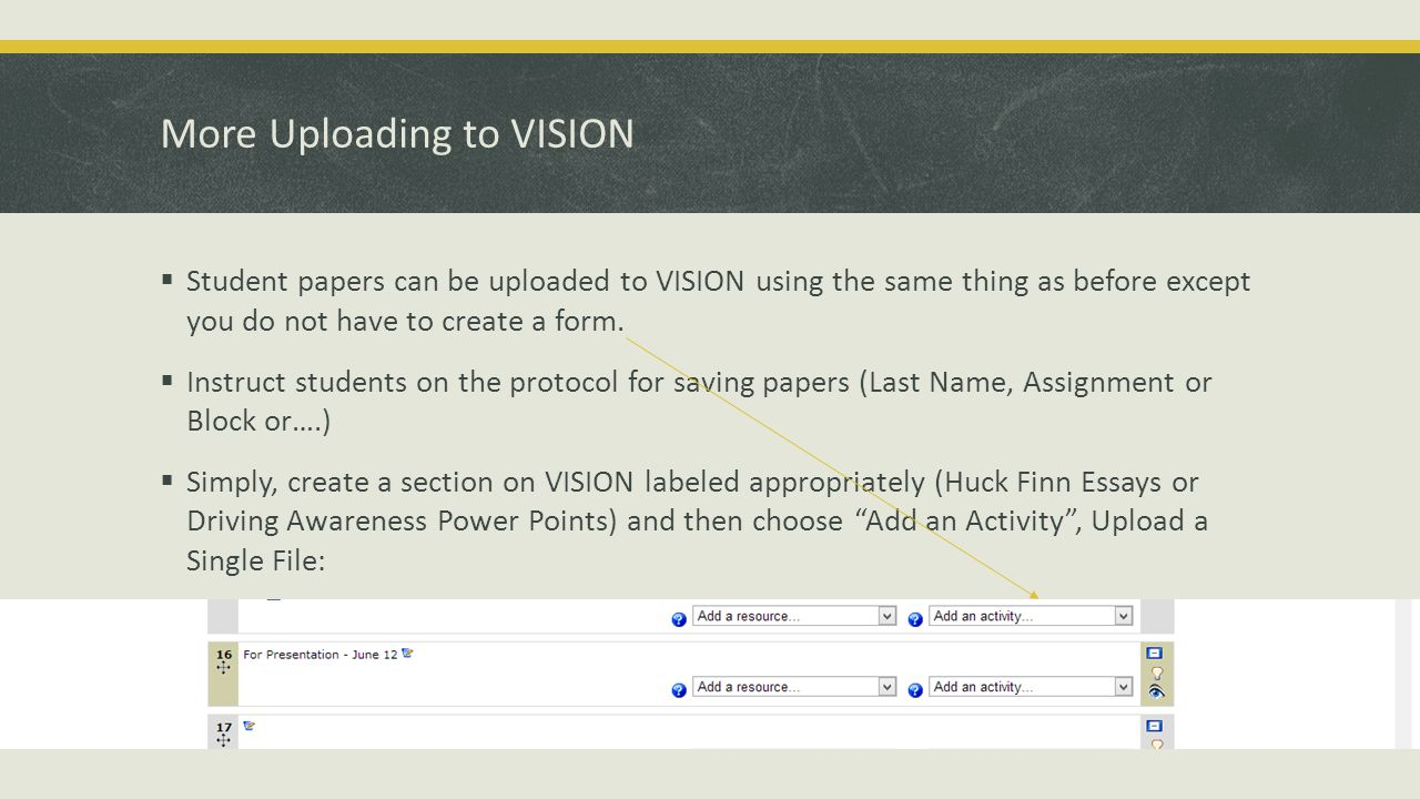 More Uploading to VISION  Student papers can be uploaded to VISION using the same thing as before except you do not have to create a form.