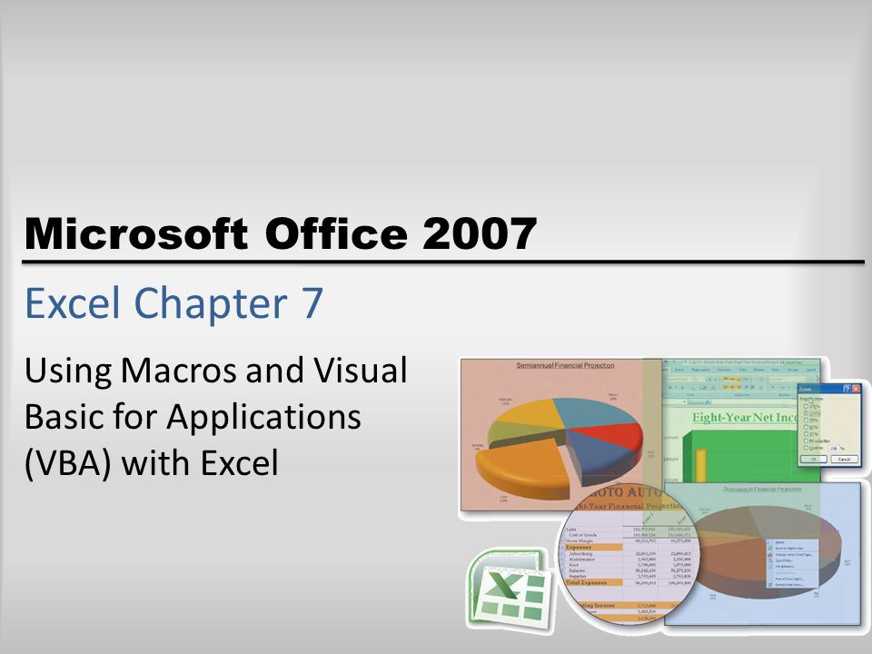 Microsoft Office 2007 Excel Chapter 7 Using Macros and Visual Basic for Applications (VBA) with Excel