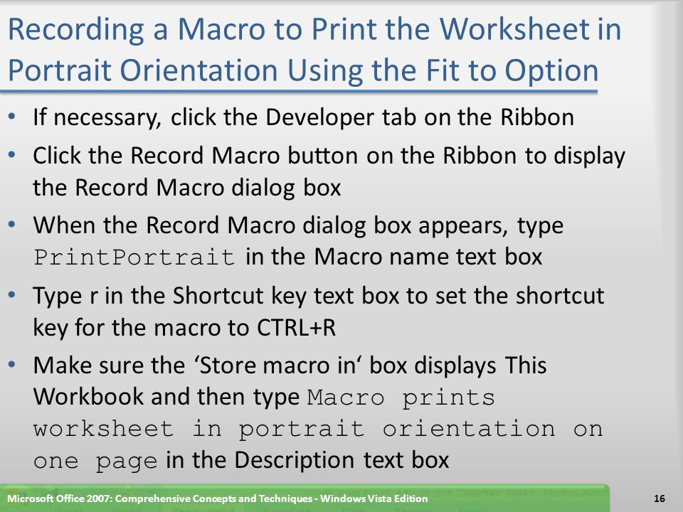 Recording a Macro to Print the Worksheet in Portrait Orientation Using the Fit to Option If necessary, click the Developer tab on the Ribbon Click the