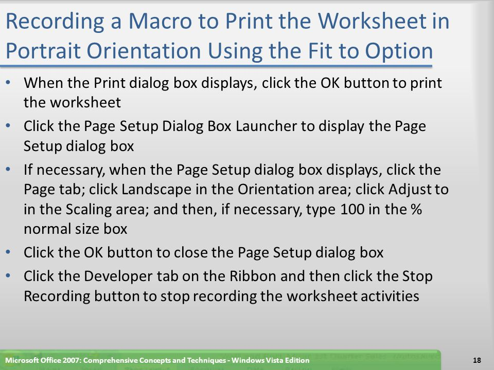 Recording a Macro to Print the Worksheet in Portrait Orientation Using the Fit to Option When the Print dialog box displays, click the OK button to pr