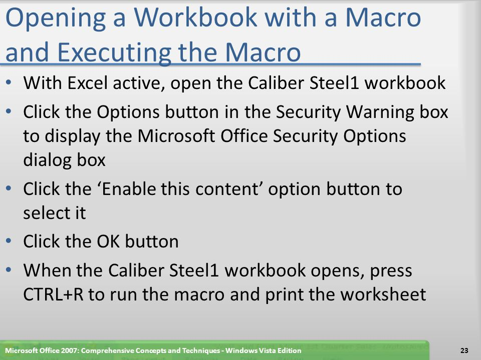 Opening a Workbook with a Macro and Executing the Macro With Excel active, open the Caliber Steel1 workbook Click the Options button in the Security W