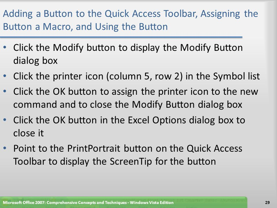 Adding a Button to the Quick Access Toolbar, Assigning the Button a Macro, and Using the Button Click the Modify button to display the Modify Button d