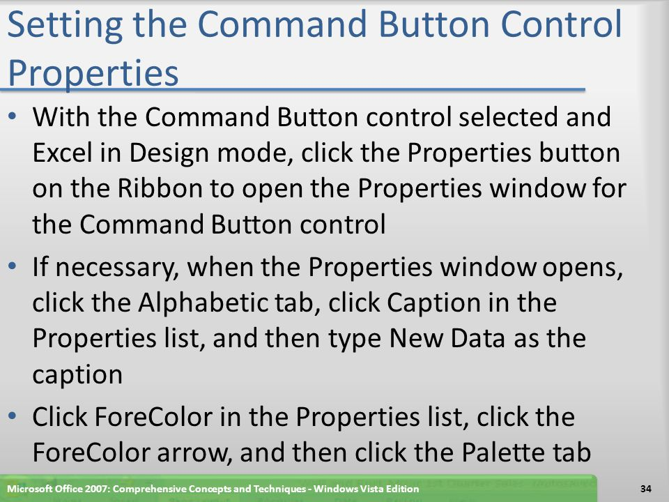 Setting the Command Button Control Properties With the Command Button control selected and Excel in Design mode, click the Properties button on the Ri