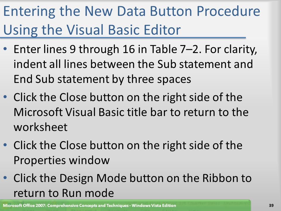 Entering the New Data Button Procedure Using the Visual Basic Editor Enter lines 9 through 16 in Table 7–2. For clarity, indent all lines between the