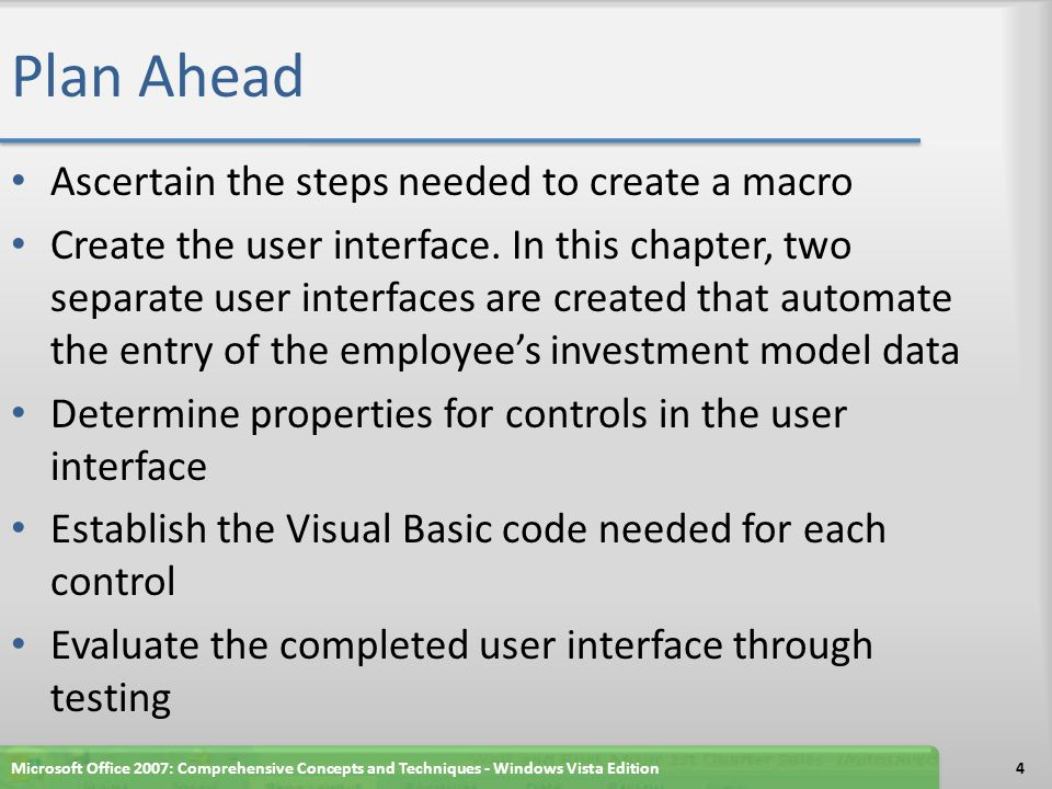 Plan Ahead Ascertain the steps needed to create a macro Create the user interface.