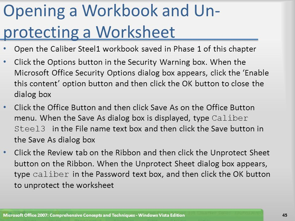 Opening a Workbook and Un- protecting a Worksheet Open the Caliber Steel1 workbook saved in Phase 1 of this chapter Click the Options button in the Se