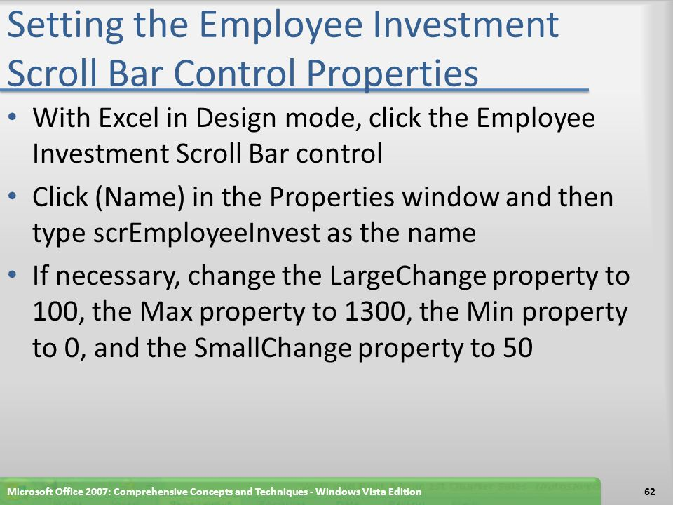 Setting the Employee Investment Scroll Bar Control Properties With Excel in Design mode, click the Employee Investment Scroll Bar control Click (Name)