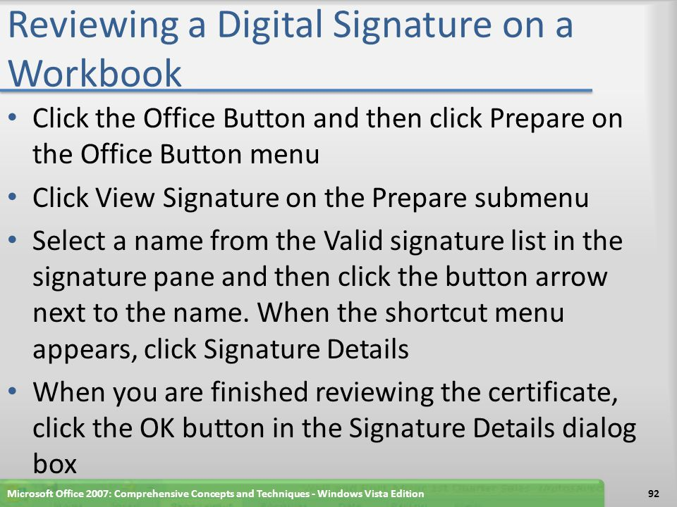 Reviewing a Digital Signature on a Workbook Click the Office Button and then click Prepare on the Office Button menu Click View Signature on the Prepa