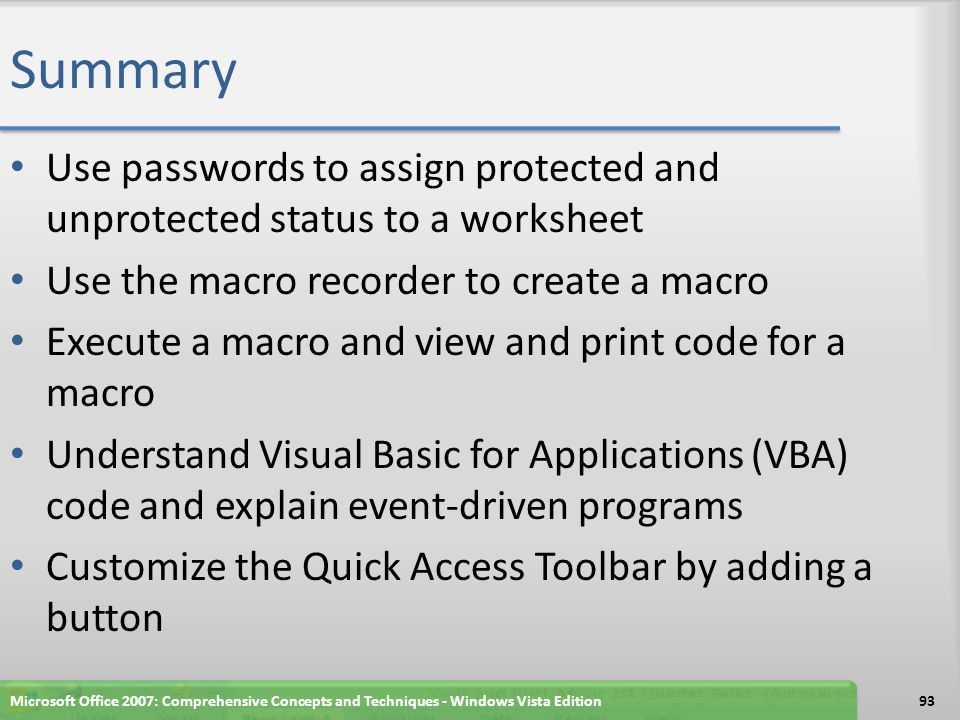 Summary Use passwords to assign protected and unprotected status to a worksheet Use the macro recorder to create a macro Execute a macro and view and