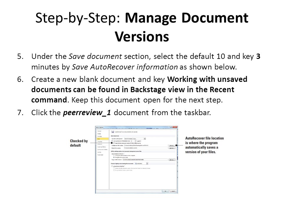 Step-by-Step: Manage Document Versions 5.Under the Save document section, select the default 10 and key 3 minutes by Save AutoRecover information as shown below.