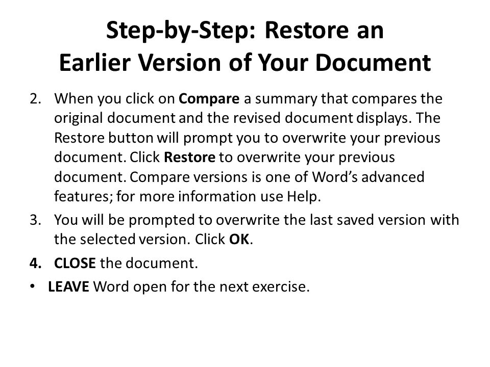 Step-by-Step: Restore an Earlier Version of Your Document 2.When you click on Compare a summary that compares the original document and the revised document displays.