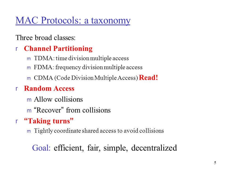 5 MAC Protocols: a taxonomy Three broad classes: r Channel Partitioning m TDMA: time division multiple access m FDMA: frequency division multiple acce