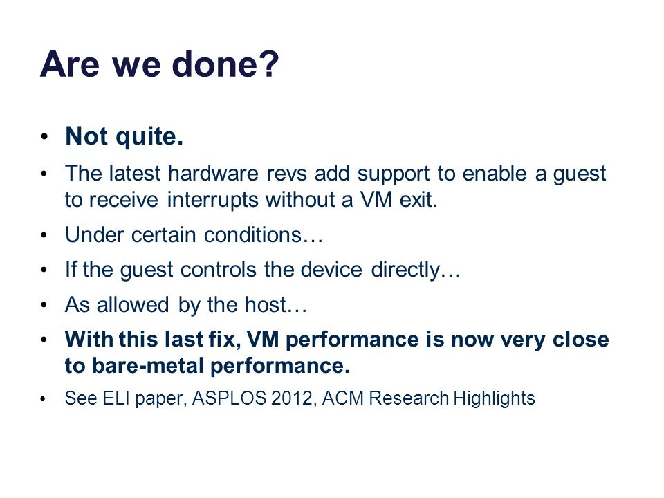 Are we done? Not quite. The latest hardware revs add support to enable a guest to receive interrupts without a VM exit. Under certain conditions… If t