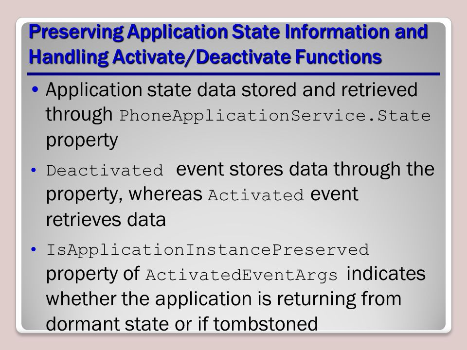 Preserving Application State Information and Handling Activate/Deactivate Functions Application state data stored and retrieved through PhoneApplicati