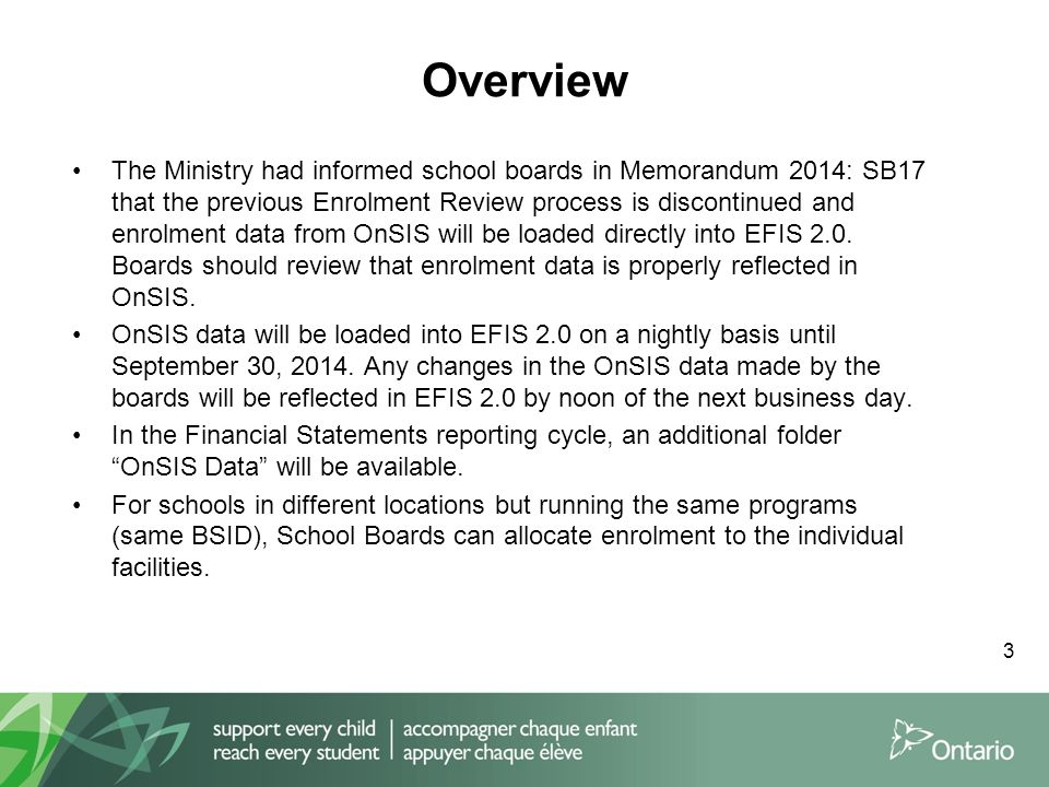 Overview The Ministry had informed school boards in Memorandum 2014: SB17 that the previous Enrolment Review process is discontinued and enrolment data from OnSIS will be loaded directly into EFIS 2.0.