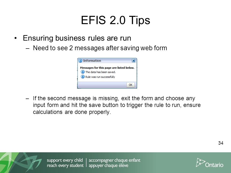 EFIS 2.0 Tips Ensuring business rules are run –Need to see 2 messages after saving web form –If the second message is missing, exit the form and choose any input form and hit the save button to trigger the rule to run, ensure calculations are done properly.