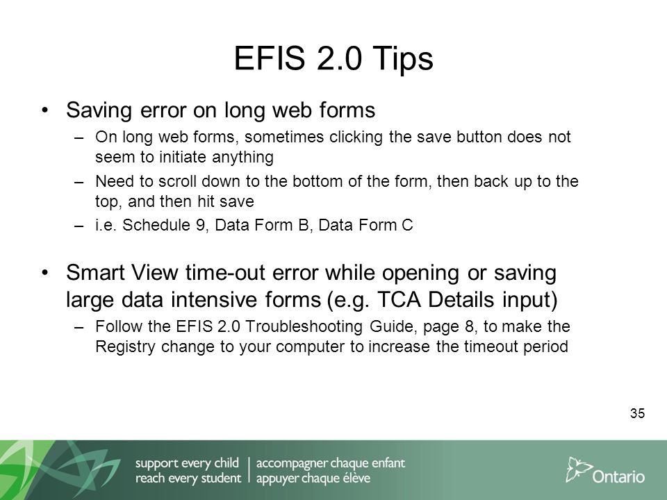 EFIS 2.0 Tips Saving error on long web forms –On long web forms, sometimes clicking the save button does not seem to initiate anything –Need to scroll down to the bottom of the form, then back up to the top, and then hit save –i.e.