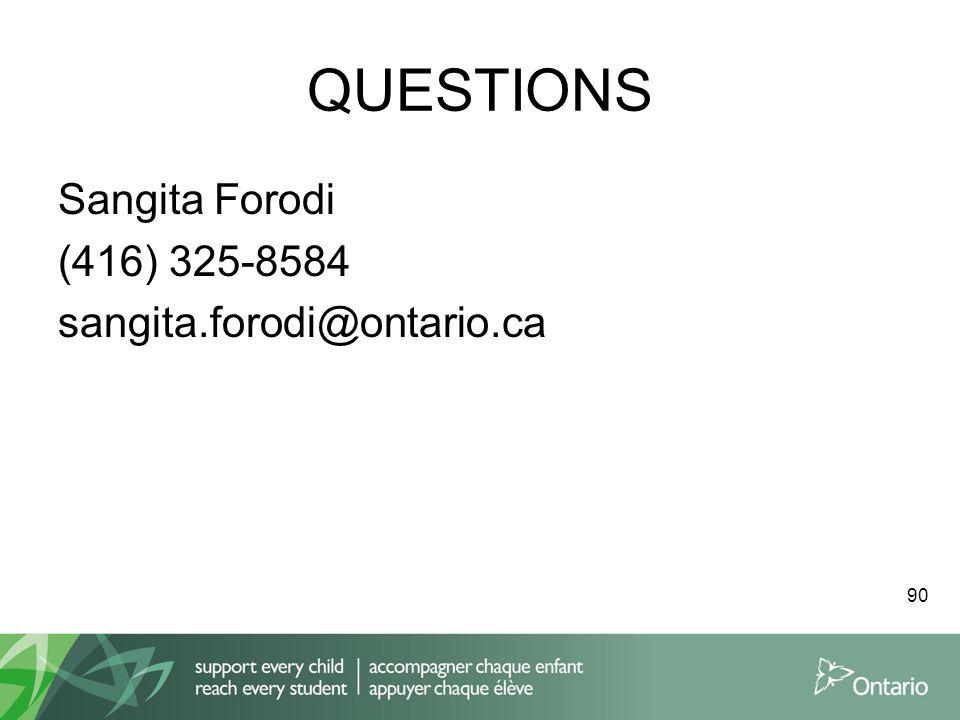 QUESTIONS Sangita Forodi (416) 325-8584 sangita.forodi@ontario.ca 90