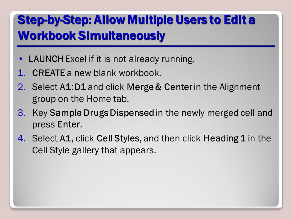 Step-by-Step: Allow Multiple Users to Edit a Workbook Simultaneously LAUNCH Excel if it is not already running.
