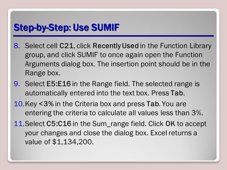 Step-by-Step: Use SUMIF 8.Select cell C21, click Recently Used in the Function Library group, and click SUMIF to once again open the Function Arguments dialog box.