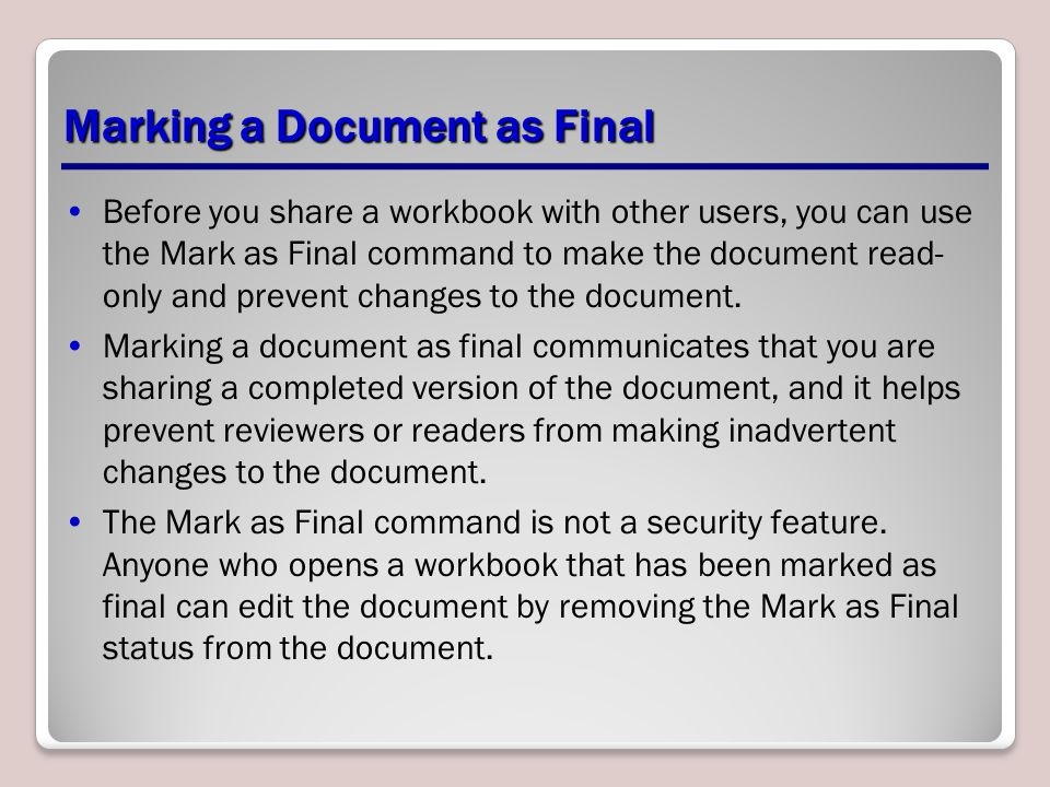 Marking a Document as Final Before you share a workbook with other users, you can use the Mark as Final command to make the document read- only and prevent changes to the document.