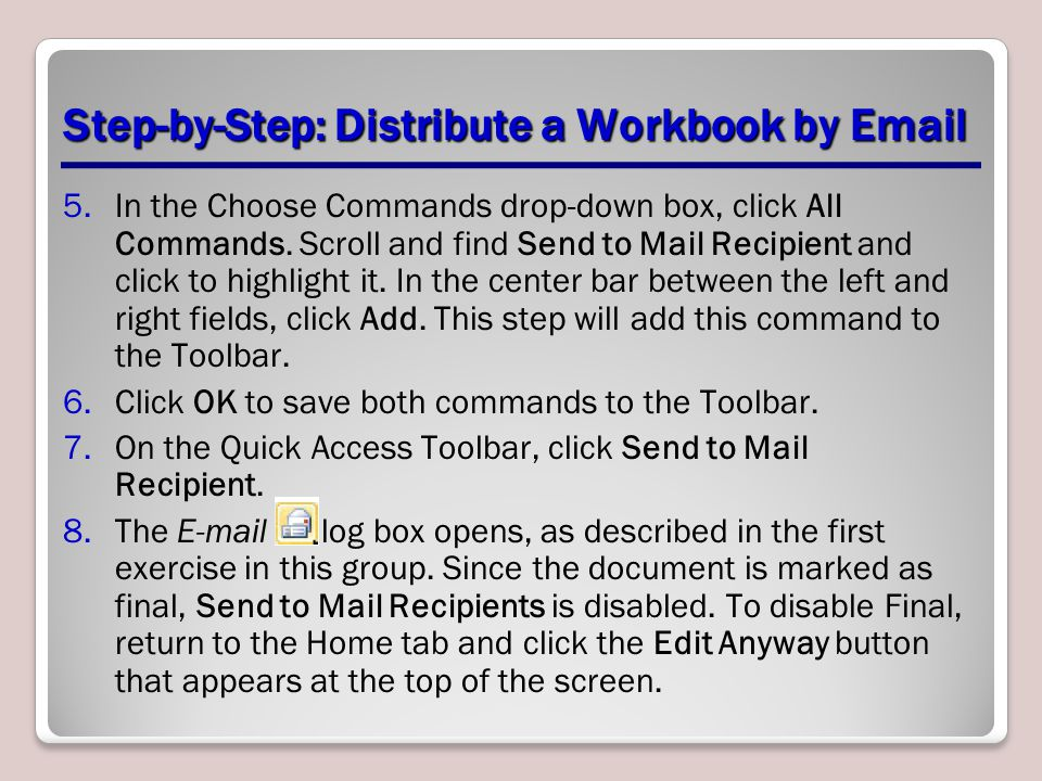 Step-by-Step: Distribute a Workbook by Email 5.In the Choose Commands drop-down box, click All Commands.
