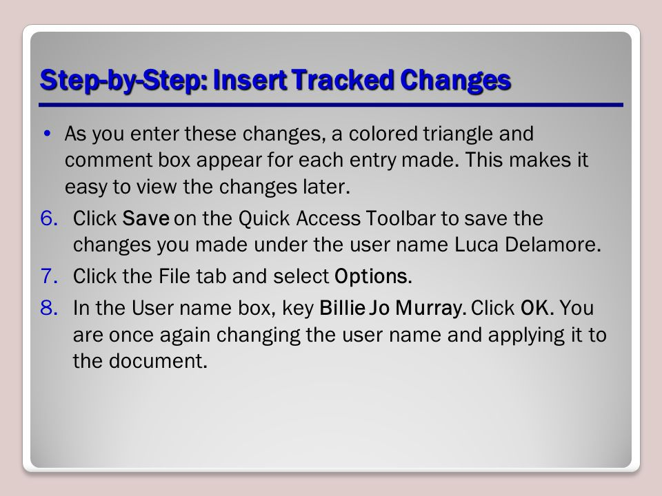 Step-by-Step: Insert Tracked Changes As you enter these changes, a colored triangle and comment box appear for each entry made.